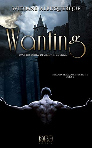 Wanting: Uma História de Amor e Guerra (Trilogia Predadores da Noite Livro 2)