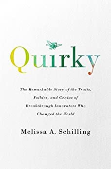 Quirky: The Remarkable Story of the Traits, Foibles, and Genius of Breakthrough Innovators Who Changed the World by [Melissa A Schilling]