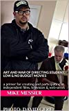 Art and War of Directing Student, Low & No Budget Movies : a primer for creating and participating in independent films, television & web-series