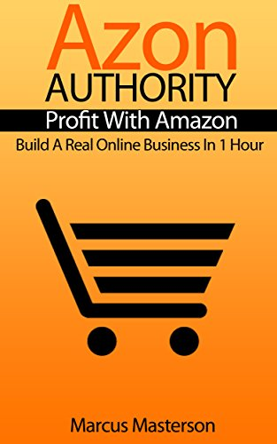 Azon Authority - Profit With Amazon: Build A Real Online Business In 1 Hour (English Edition)