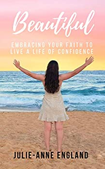 Beautiful: Embracing your faith to live a life of confidence by [Julie-Anne England]