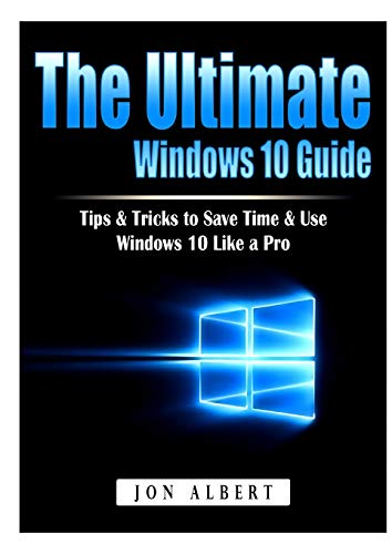 The Ultimate Windows 10 Guide: Tips & Tricks to Save Time & Use Windows 10 Like a Pro