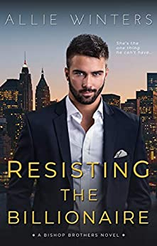 Resisting the Billionaire (Bishop Brothers Book 1) by [Allie Winters]