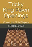 Tricky King Pawn Openings: Chess For Club Players-Jordan, Fm Bill