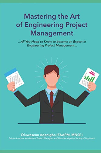 MASTERING THE ART OF PROJECT MANAGEMENT ENGINEERING: All You Need to Know to Be an Expert in Engineering Project Management