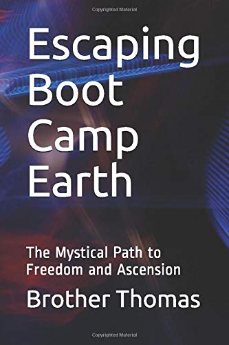 Escaping Boot Camp Earth: The Mystical Path to Freedom and Ascension