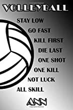 Volleyball Stay Low Go Fast Kill First Die Last One Shot One Kill Not Luck All Skill Ann: College Ruled | Composition Book | Black and White School Colors