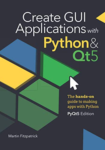 Create GUI Applications with Python & Qt5 (PyQt5 Edition): The...