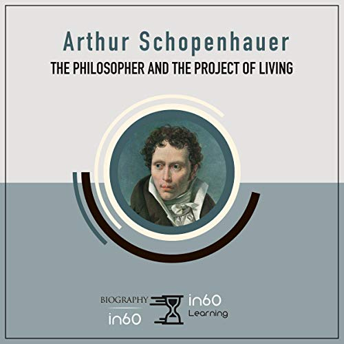 Arthur Schopenhauer: The Philosopher and the Project of Living audiobook cover art