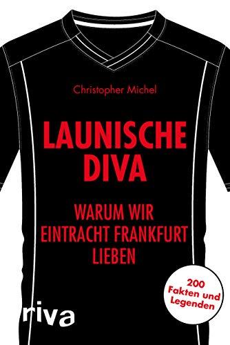 Launische Diva: Warum wir Eintracht Frankfurt lieben. 200 Fakten und Legenden (Warum wir unseren Verein lieben)