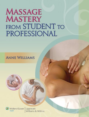 Massage Mastery: From Student to Professional (Lww Massage Therapy and Bodywork Educational)