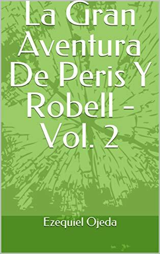 La Gran Aventura De Peris Y Robell - Vol. 2 (Spanish Edition)