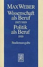 Max Weber-Studienausgabe: Band I/17: Wissenschaft ALS Beruf (1917/19). Politik ALS Beruf (1919) (German Edition)