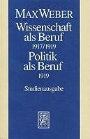 Max Weber-studienausgabe: Wissenschaft Als Beruf 1917/19. Politik Als Beruf 1919