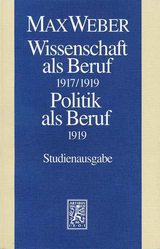 Max Weber Gesamtausgabe. Studienausgabe / Schriften und Reden / Wissenschaft als Beruf 1917/1919. Politik als Beruf 1919: Band I/17: Wissenschaft ALS ... (1919) (Max Weber-Studienausgabe, Band 1)