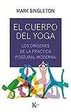 El cuerpo del yoga: Los orígenes de la práctica postural m