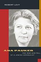 Ana Pauker: The Rise and Fall of a Jewish Communist