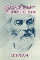 Walt Whitman's Native Representations (Cambridge Studies in American Literature and Culture, Series Number 80)
