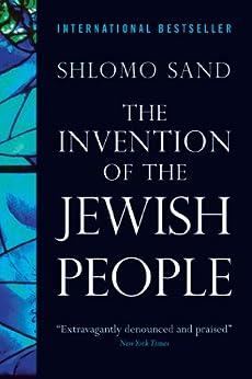 [Shlomo Sand, Yael Lotan]のThe Invention of the Jewish People (English Edition)
