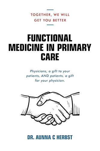 Functional Medicine in Primary Care: Together, We Will Get You Better