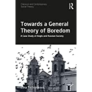 Towards a General Theory of Boredom: A Case Study of Anglo and Russian Society (Classical and Contemporary Social Theory)