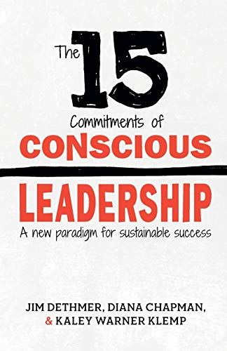 Compare Textbook Prices for The 15 Commitments of Conscious Leadership: A New Paradigm for Sustainable Success 1 Edition ISBN 9780990976905 by Dethmer, Jim,Chapman, Diana,Klemp, Kaley