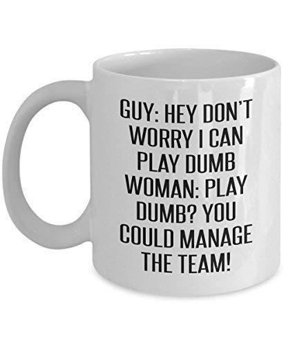 N\A Guy Hey Don 't Worry I Can Play Dumb Woman Play Dumb? You Could Manage The Team Funny Quotes Mug White Novedad para Chrismtas, Día de Acción de Gracias, Cumpleaños, Mamá, Papá
