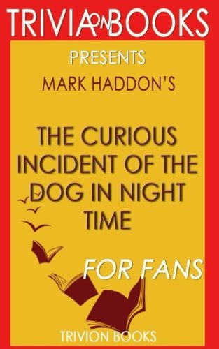 Trivia: The Curious Incident of the Dog in the Night-Time by Mark Haddon