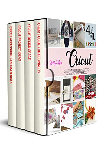 Cricut: 4 books in 1: The Ultimate Guide for Beginners to Master Cricut Machines & Design Space Software, Including Amazing Project Ideas for Crafts, Accessories & Materials to Start a Business.