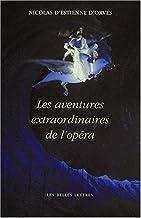 Les Aventures Extraordinaires De L'opera (Romans, Essais, Poesie, Documents) (French Edition) by D'Orves, Nicolas D'Estienne (2002) Paperback