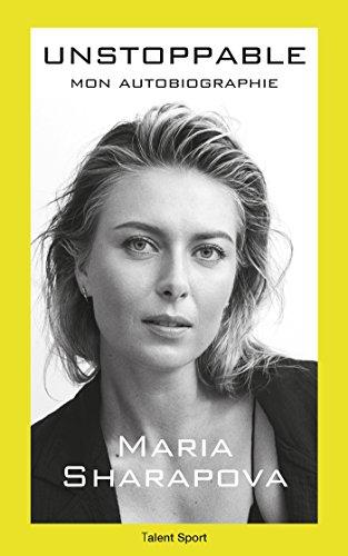Maria Sharapova : Unstoppable : Mon autobiographie (French Edition)