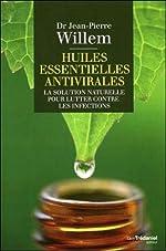 Huiles essentielles antivirales - La solution naturelle pour lutter contre les infections de Jean-Pierre Willem