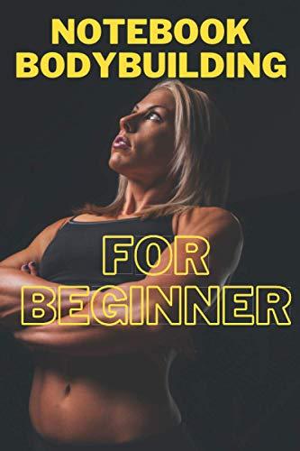 Notebook Bodybuilding for Beginner: Bigger, Leaner, and Stronger to start exercise, Body Measurements Tracker book