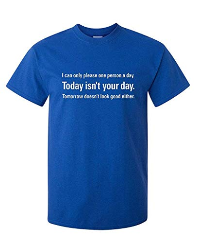 Preisvergleich Produktbild I Can Only Please One Person Per Day Sarcastic Adult Humor Novelty Funny T Shirt