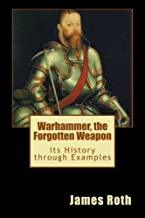 Warhammer, the Forgotten Weapon: Its History Through Examples