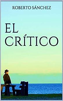 El Crítico: (Un thriller real) de [Roberto Sánchez  Ruiz]