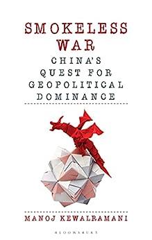 Smokeless War: China's Quest for Geopolitical Dominance (English Edition) par [Manoj Kewalramani]