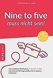 Nine to five muss nicht sein!: Eine unfehlbare Anleitung zu finanzieller Freiheit und sicherem Vermögensaufbau durch passives Einkommen (KLHE finance / Finanzielle Freiheit erreichen)
