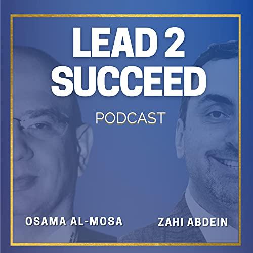 Lead 2 Succeed Podcast Podcast By Zahi Abdein and Osama Al-Mosa cover art