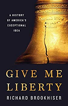 Give Me Liberty: A History of America's Exceptional Idea by [Richard Brookhiser]