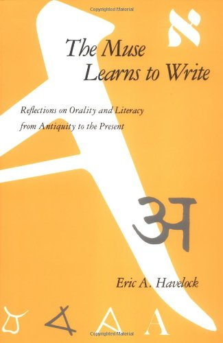 The Muse Learns to Write: Reflections on Orality and Literacy from Antiquity to the Present