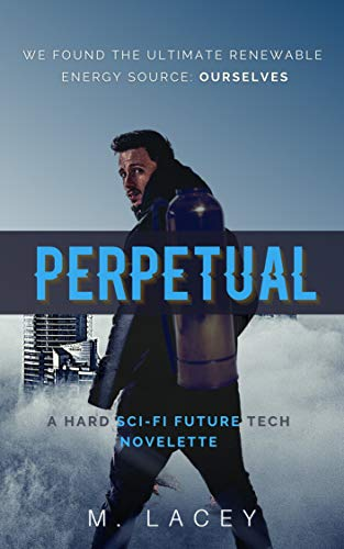 Perpetual: A Hard Sci-Fi Future Tech Novelette (Short Stories and More)