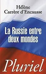 La Russie entre deux mondes de Hélène Carrère d'Encausse