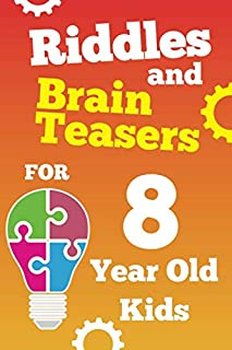 Riddles and Brain Teasers For 8 Year Old Kids: Fun Riddles and Tricky Questions for 8 Year Old Boys and Girls, Gamified wi...