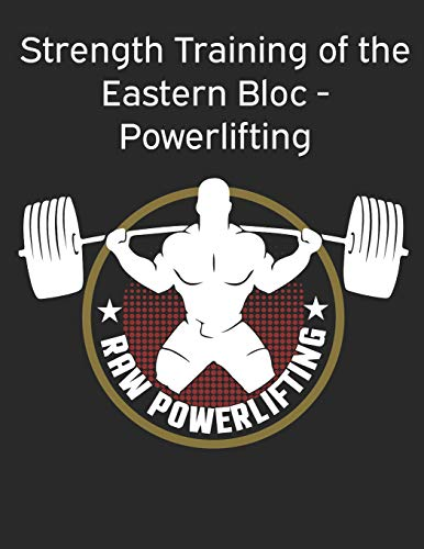 Strength Training of the Eastern Bloc - Powerlifting: weight training, strength building and muscle building