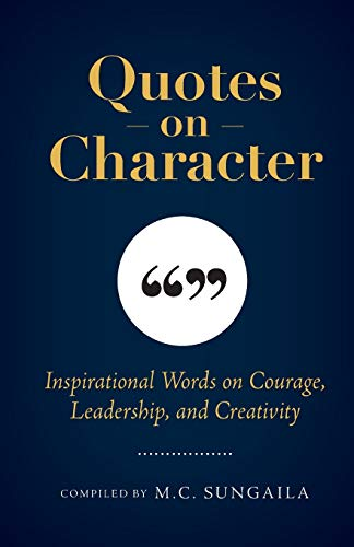 Quotes on Character: Inspirational Words on Courage, Leadership, and Creativity
