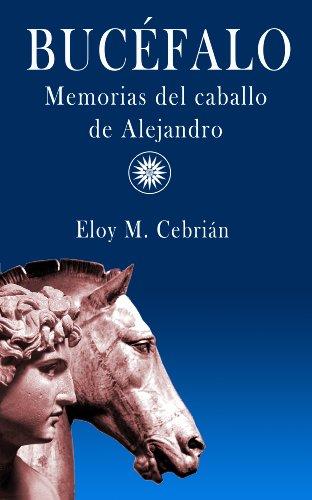 Bucéfalo, memorias del caballo de Alejandro