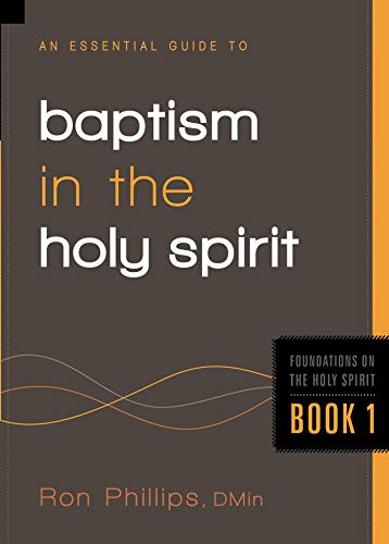 An Essential Guide to Baptism in the Holy Spirit (Foundations on the Holy Spirit Book 1)