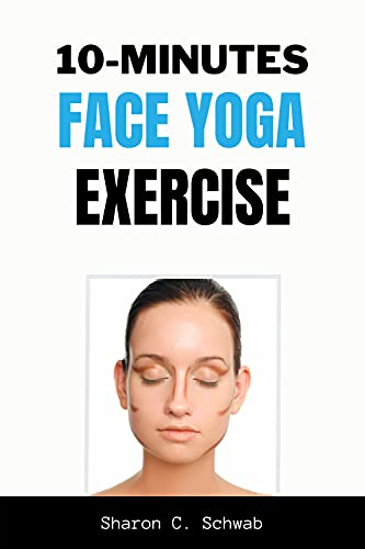 10 MINUTES FACE YOGA EXERCISE: Life-Changing facial Exercises for Younger, Smoother Skin (English Edition)