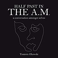 Half Past in the A.m.: A Conversation Amongst Selves
